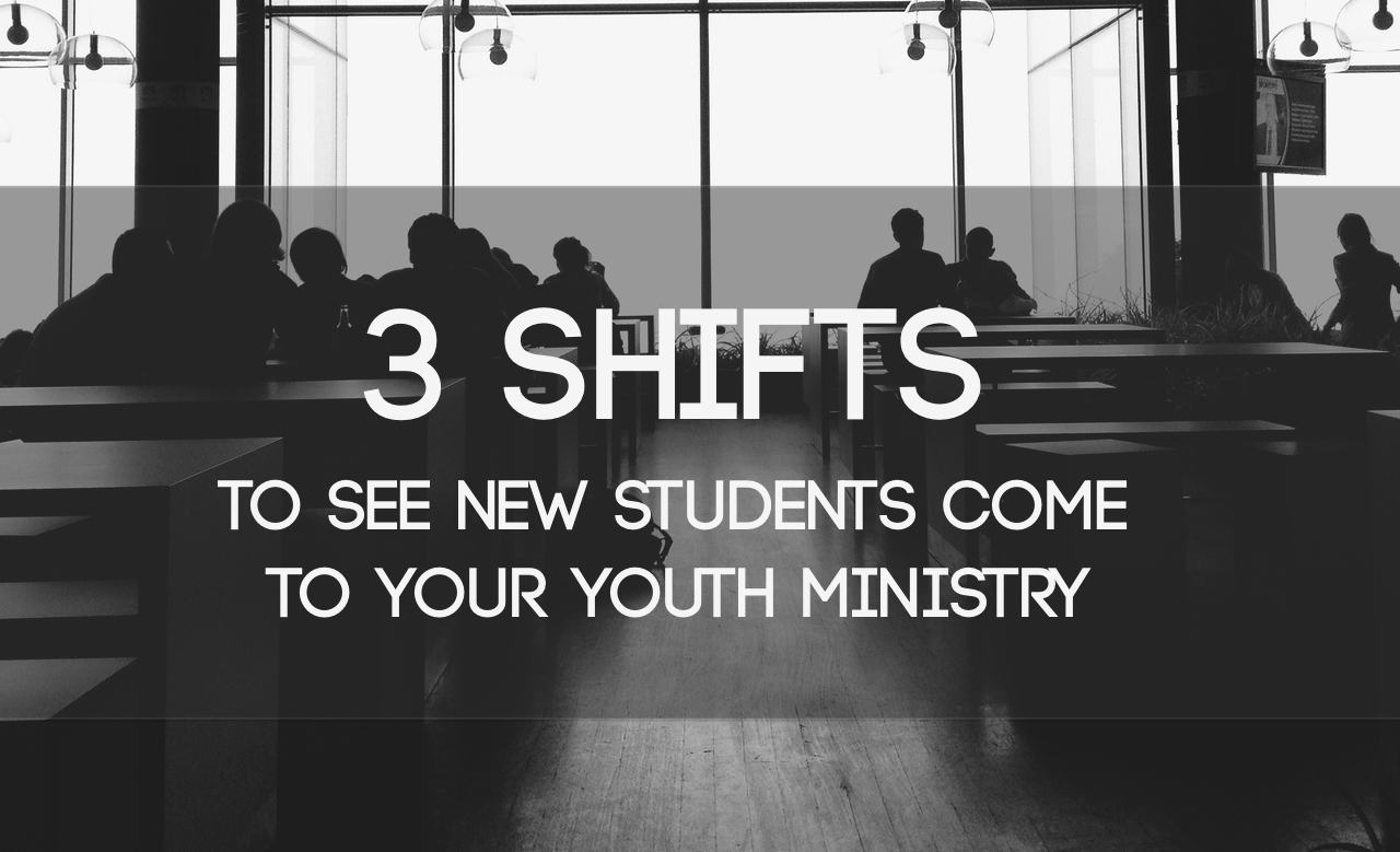 3 Shifts To See New Students Come To Your Youth Ministry