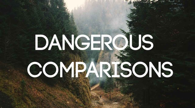 Dangerous Comparisons: Finding peace in who you are and what you do without becoming complacent.