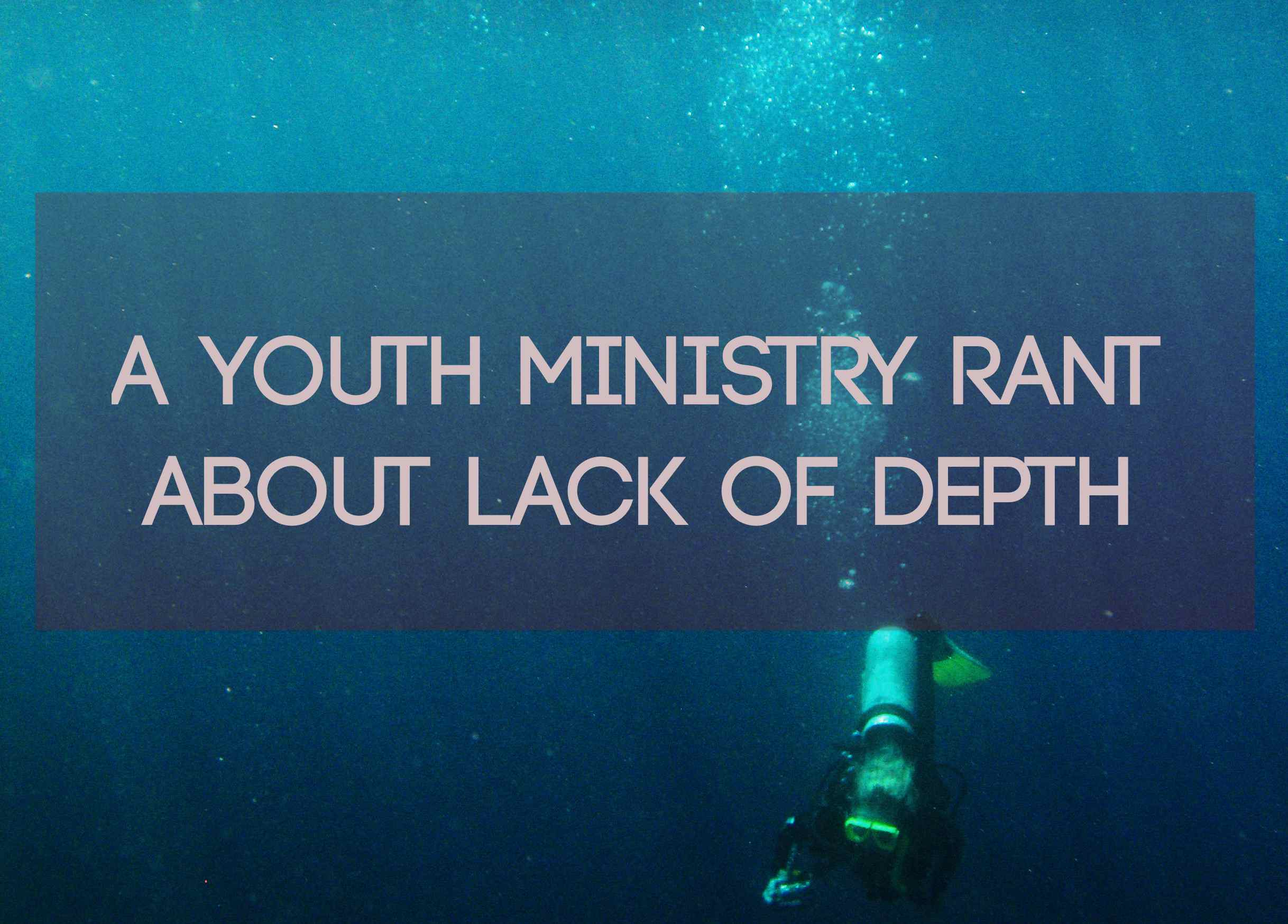 A Youth Ministry Rant about Lack of Depth