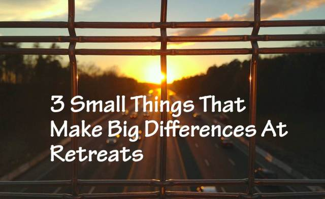 3 Small Things That Make Big Differences at Retreats