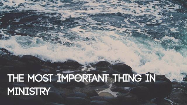 The Most Important Thing in Ministry and 3 Things You Can Do About It