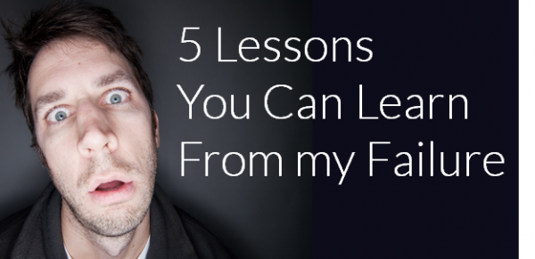 5 Lessons You Can Learn From My Failure