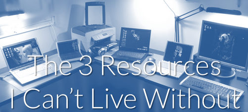 The 3 Resources I Can't Live Without