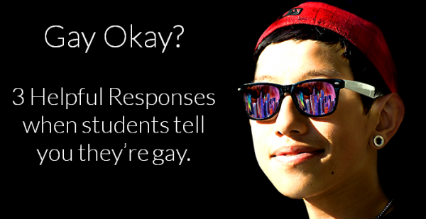 Gay Okay? 3 Helpful Responses When a Student Says they're Gay