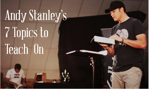 Andy Stanley's 7 Topics to Teach Students