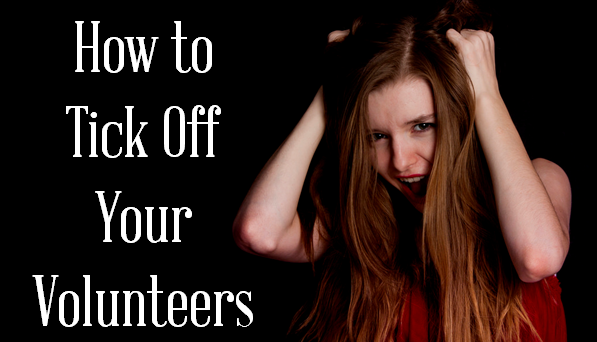 2 Things Guaranteed to Tick Off Your Volunteers