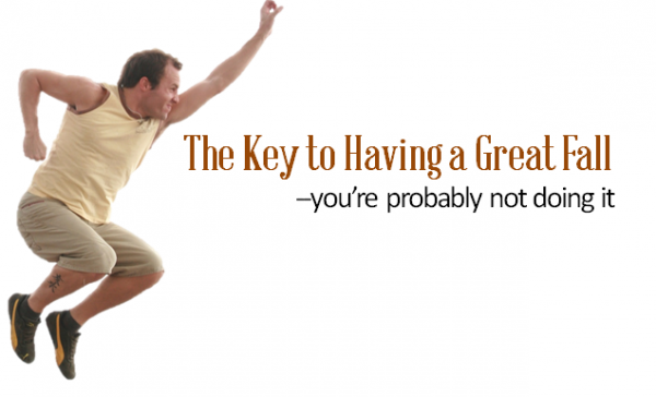 The Key to Having a Great Fall – you're probably not doing it