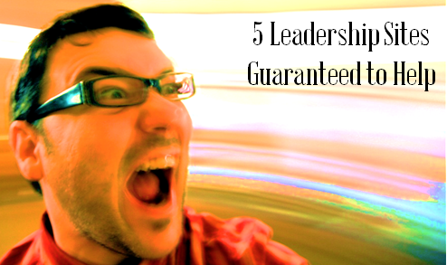 5 Leadership Websites and 1 Author Guaranteed to Help You