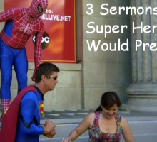 3 Sermons Super Heroes Would Preach