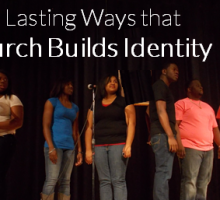 2 Lasting Ways that Church Builds Identity