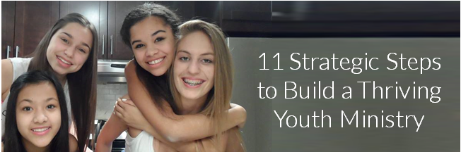 11 Strategic Steps to Build a Thriving Youth Ministry