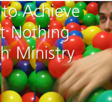 5 Ways to Achieve Almost Nothing in Youth Ministry