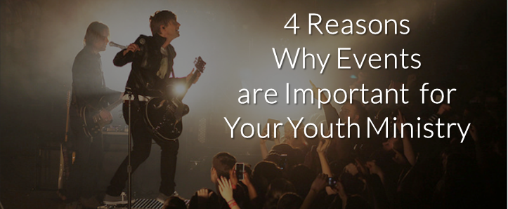 4 Reasons Why Events are Important for Your Youth Ministry