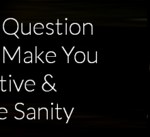 One Question That Will Make You Effective and Provide Sanity