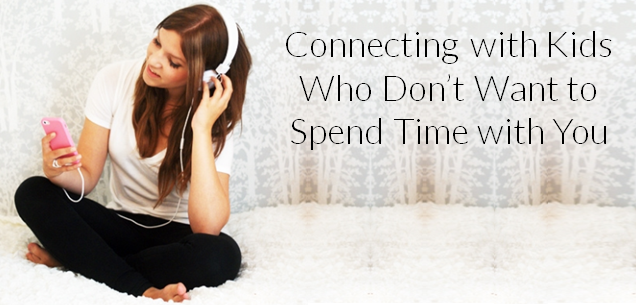 Connecting with Kids Who Don't Want to Spend Time with You