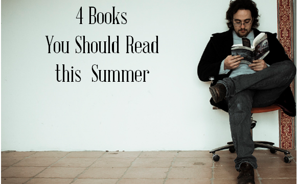 4 Books You Should Read This Summer