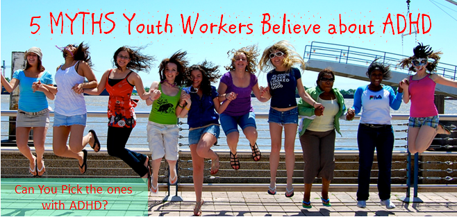 5 MYTHS Youth Workers Believe about ADHD