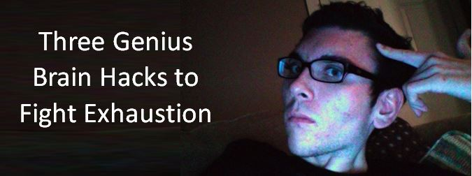 Three Genius Brain Hacks to Fight Exhaustion