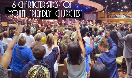 6 Core Characteristics of Youth Friendly Churches