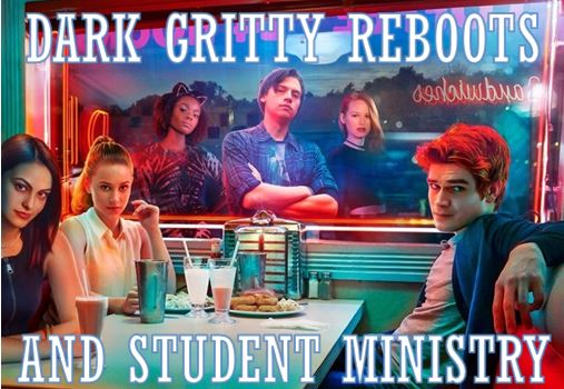 Dark Gritty Reboots and Student Ministry