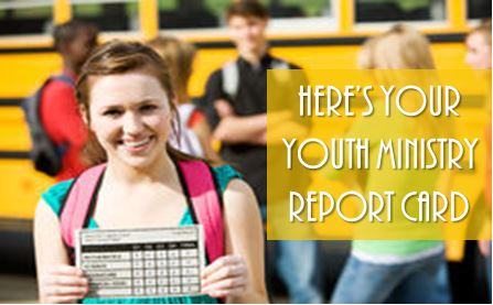 Get Your Youth Ministry Report Card Here