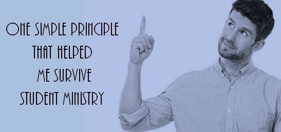 One Simple Principle That Helped Me Survive Student Ministry