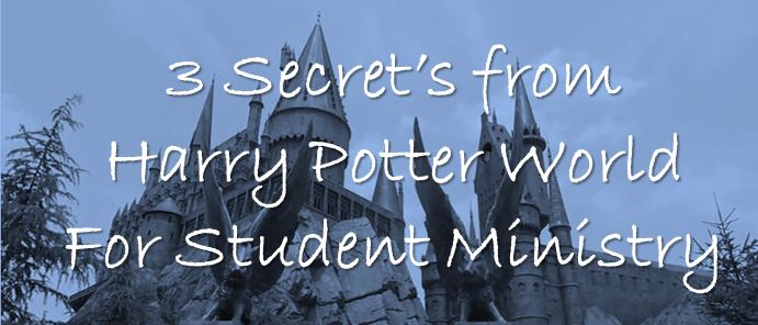 3 Secrets from Harry Potter World for Student Ministry