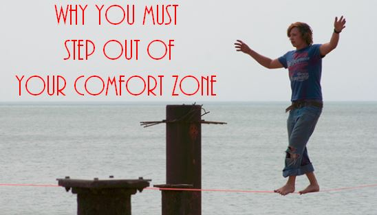 Why You Must Step Out of Your Comfort Zone